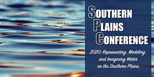 2020 Southern Plains Conference: Representing, Modeling, & Imagining Water