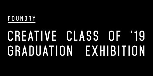 NEW DATE: Class of 2019 | Foundry Graduation Exhibition - Launceston