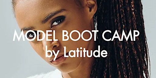 Model Boot Camp by Latitude - Albany, NY Modeling | Open Call