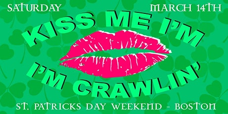 Kiss Me I'm Crawlin'  - Boston's Official St. Patrick's Day Mega Bar Crawl tickets