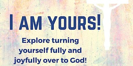 I Am Yours; St. Martha CCW women's retreat tickets