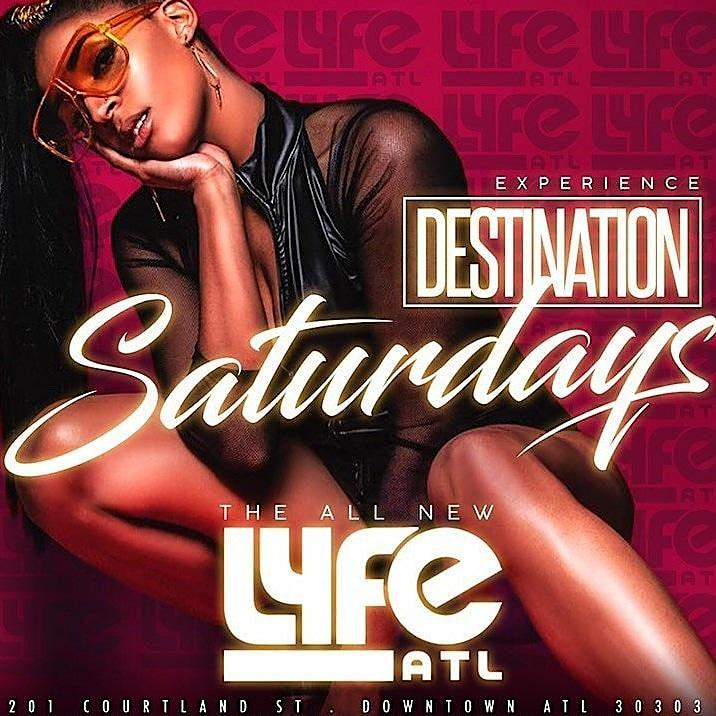 DESTINATION SATURDAYS  @LYFE ATL CLUB