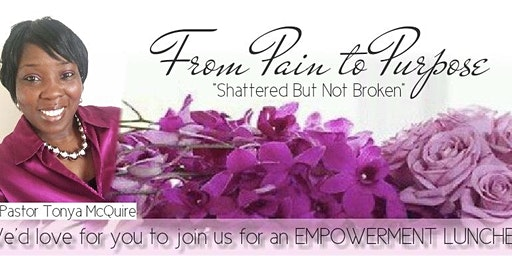 From Pain2Purpose: Shattered But Not Broken  Sistahs Encouraging Sistahs Luncheon