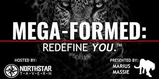 MEGA-FORMED: Redefine You
