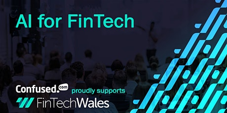 AI for FinTech - proudly supported by  Confused.com tickets