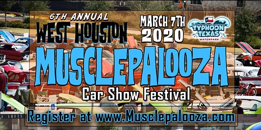 "6th Annual ""Musclepalooza"" Car Show Festival presented by Typhoon Texas - March 7th 2020"