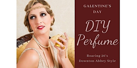 DIY Perfume Workshop - Galentine's Day, the Roaring 20's at Downton Abbey! (02-13-2020 starts at 5:30 PM) tickets