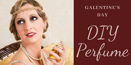 DIY Perfume Workshop - Galentines Day, the Roaring 20's at Downton Abbey tickets