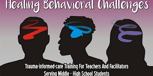 Healing Behavioral Challenges : Trauma Informed Care Training