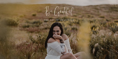 Be Grateful - The Art Of Gratitude tickets