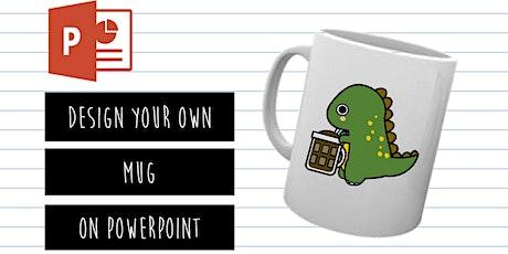 PowerPoint Designer: Design Your Own Mug On PowerPoint tickets