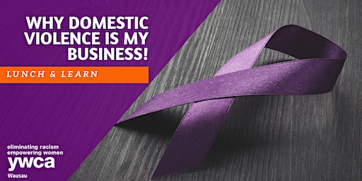 Lunch & Learn: Why Domestic Violence IS My Business!