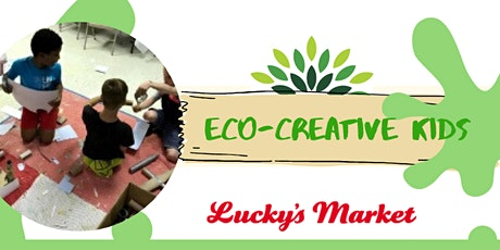 Eco-Creative Kids at Lucky's Market - May 2020 tickets