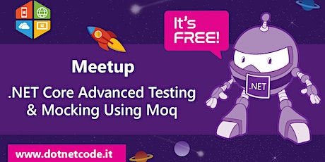 .NET Core Advanced Testing & Mocking Using Moq - Meetup #AperiTech di DotNetCode biglietti