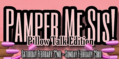 """Pamper Me Sis """"Pillow Talk Edition""""  tickets"""