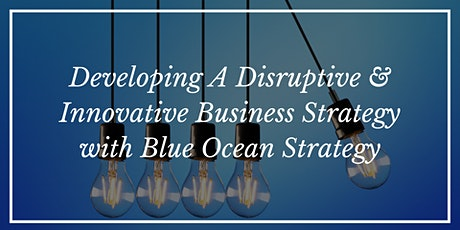 Disruptive & Innovative Business Strategy with Blue Ocean Strategy tickets