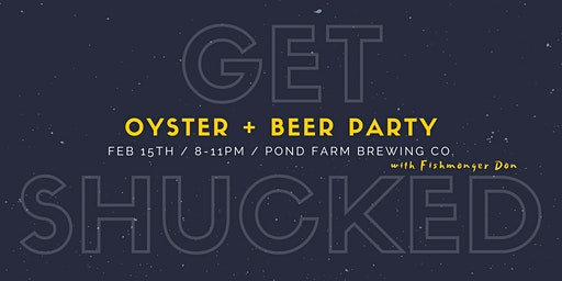 Get Shucked: Oyster + Beer Party at Pond Farm Brewing