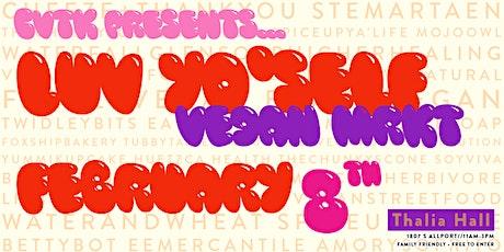 CHICAGO VEGAN TEST KITCHEN: LOVE YO'SELF VALENTINE'S MARKET tickets