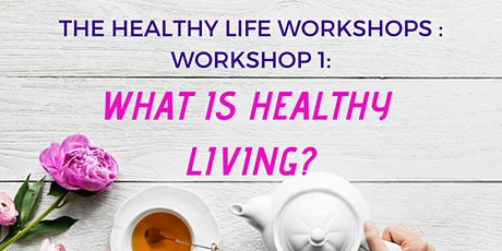 What is Healthy Living? - Healthy Body, Healthy Home & Healthy Mindset tickets