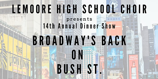 LHS Choirs:14th Annual Dinner Show: Broadway's Back on Bush St.