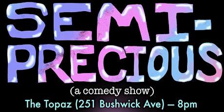 Semi-Precious: A Comedy Show tickets
