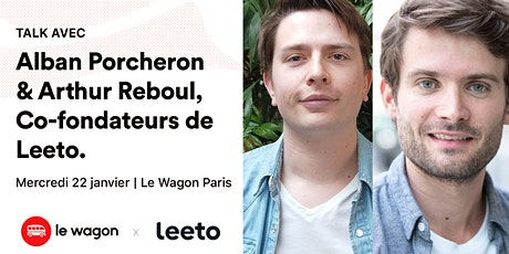 Apéro Talk avec Alban Porcheron et Arthur Reboul, Co-fondateurs de Leeto billets