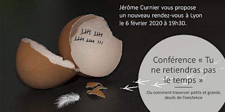 """Conférence sur le deuil """" Tu ne retiendras pas le temps... """" Lyon 06 02 20 billets"""