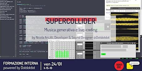 SuperCollider - musica generativa e live-coding | formazione by Dotdotdot biglietti