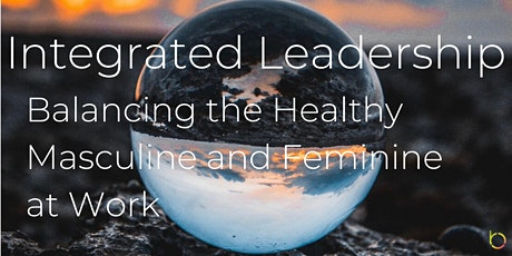 Integrated Leadership - Balancing the Healthy Masculine & Feminine at Work tickets