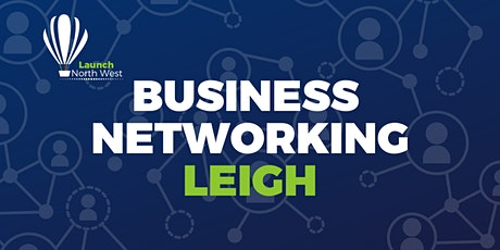 Launch Events Business Networking - Leigh - 16th April tickets