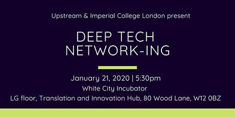 Deep Tech Network - Imperial College  X Upstream (@White City Incubator) tickets
