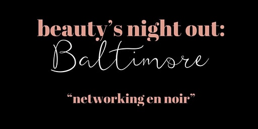Beauty's Night Out BALTIMORE: Networking en Noir