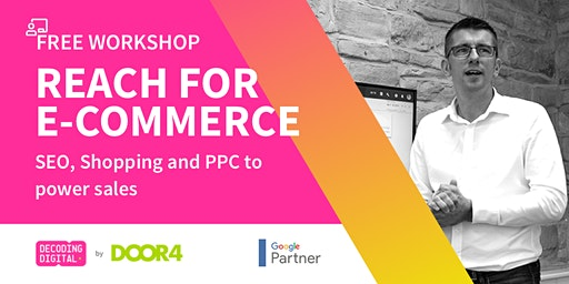 Reach for e-commerce:  SEO, Shopping and PPC to drive traffic
