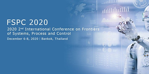 Conference on Frontiers of Systems, Process and Control (FSPC 2020)