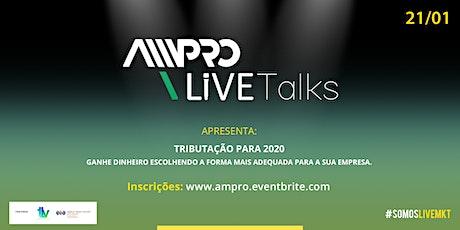 AMPRO LIVE TALKS -TRIBUTAÇÃO PARA 2020 - Ganhe dinheiro escolhendo a forma mais adequada para a sua empresa ingressos