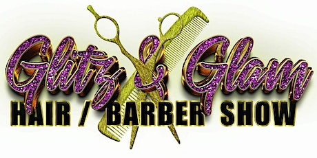 6th Annual Glitz & Glam Hair/Barber Show &Networking Party tickets
