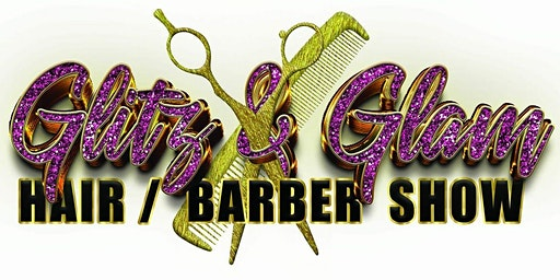 6th Annual Glitz & Glam Hair/Barber Show &Networking Party