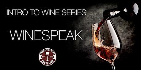 Intro to Wine Series: WINESPEAK (The Ultimate Intro to Wine class) tickets