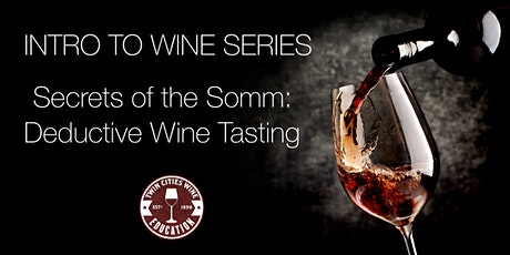 Intro to Wine series: SECRETS OF THE SOMM (Deductive wine tasting) tickets