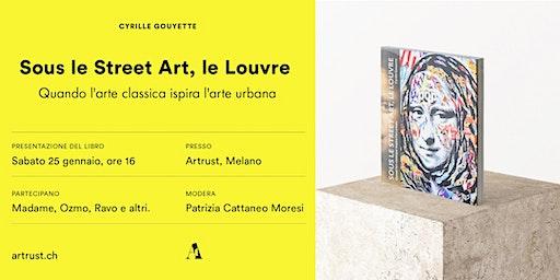"""Sous le Street Art, le Louvre"" - presentazione libro"