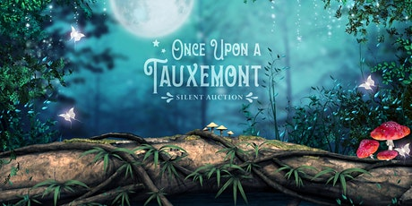 Once Upon a Tauxemont, an Enchanted Silent Auction tickets
