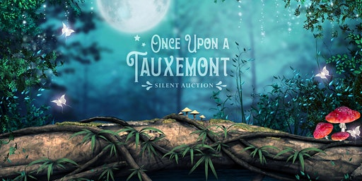 Once Upon a Tauxemont, an Enchanted Silent Auction