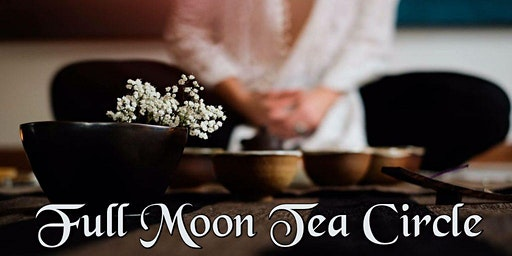 Full Moon Tea Circle...Release. Let Go. Unburden. Purge.