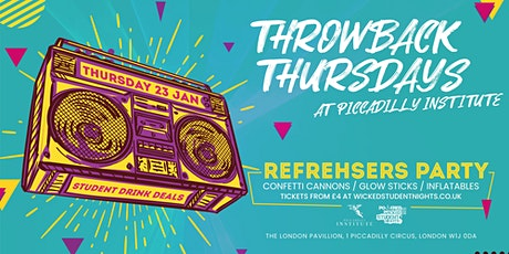 Throwback Thursdays at Piccadilly Institute // Refreshers Party tickets