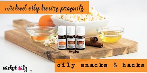 Oily Snacks & Hacks