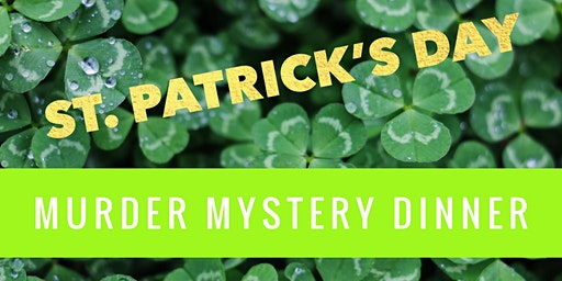 St. Patrick's Day - Maggiano's Murder Mystery Dinner