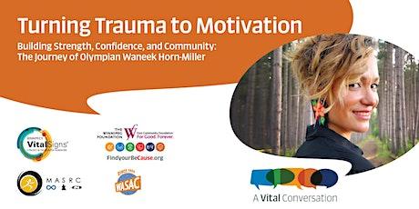 Turning Trauma to Motivation tickets