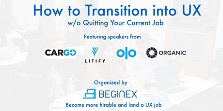 How to Transition into UX w/o Quitting Your Job w/ UX from Litify, Olo, Organic, Cargo Systems tickets