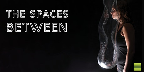 The Spaces Between - Exhibition Reception tickets