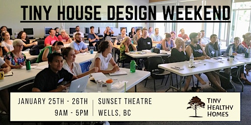 Tiny House Design Weekend (Wells BC)